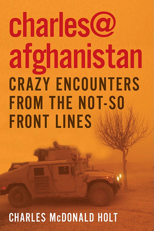 Charles@Afghanistan: Crazy Encounters from the Not-So-Front Lines