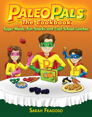 The Paleo Pals The Cookbook by Sarah Fragoso