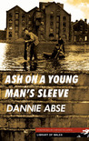 Ash on a Young Man's Sleeve by Dannie Abse