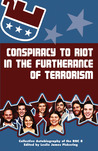Conspiracy to Riot in the Furtherance of Terrorism: Collective Autobiography of the RNC 8