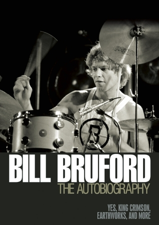 Bill Bruford - The Autobiography by Bill Bruford