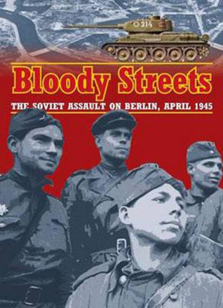 Bloody Streets: The Soviet Assault on Berlin, April 1945