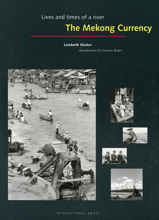 The Mekong Currency: Lives and Times of a River