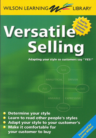 """Versatile Selling: Adapting Your Style so Customers Say """"Yes!"""""""
