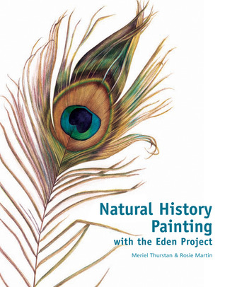 Natural History Painting: With the Eden Project Meriel Thurstan