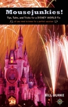 Mousejunkies!: Tips, Tales, and Tricks for a Disney World Fix: All You Need to Know for a Perfect Vacation