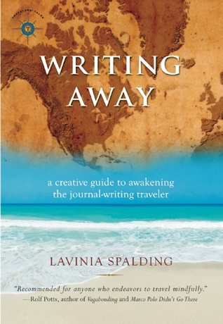 Writing Away: A Creative Guide to Awakening the Journal-Writing Traveler