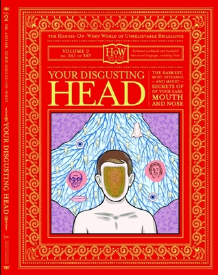 Your Disgusting Head: The Darkest, Most Offensive-and Moist-Secrets of Your Mouth, Nose and Ears