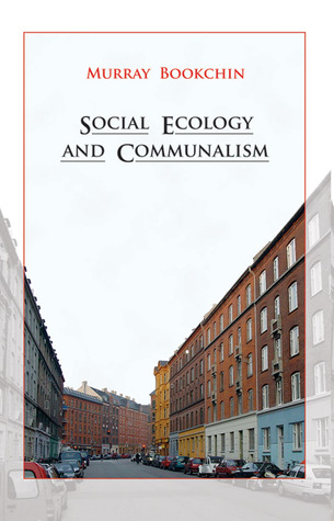 Social Ecology and Communalism by Murray Bookchin