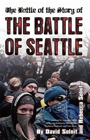 The Battle of the Story of the Battle of Seattle by Rebecca Solnit