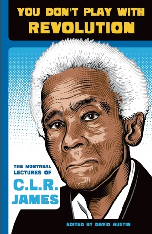 You Don't Play With Revolution: The Montreal Lectures of C.L.R. James