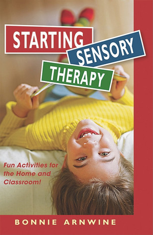 Starting Sensory Integration Therapy by Bonnie Arnwine