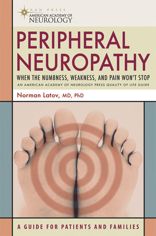 Peripheral Neuropathy: When the Numbness, Weakness, and Pain Won't Stop