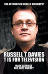 Russell T Davies: T Is for Television: The Authorised Screen Biography
