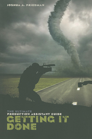Getting it Done: The Ultimate Production Assistant Guide