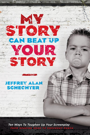 My Story Can Beat Up Your Story by Jeffrey Schechter