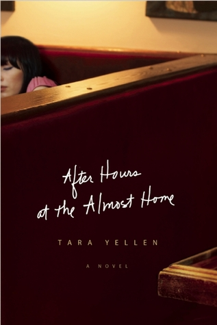 After Hours at the Almost Home by Tara Yellen