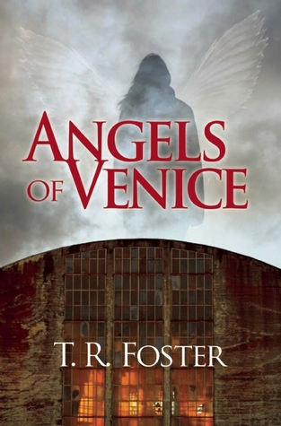 Angels of Venice by T.R. Foster