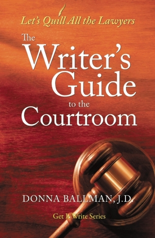 The Writer's Guide to the Courtroom by Donna Ballman