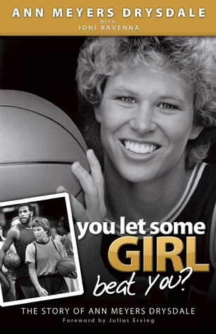 You Let Some Girl Beat You? by Ann Meyers Drysdale
