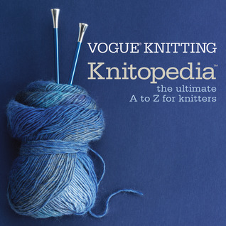 Vogue® Knitting Knitopedia: The Ultimate A to Z for Knitters