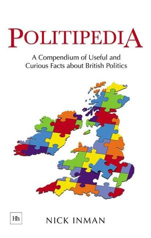 Politipedia: A Compendium of Useful and Curious Facts about British Politics