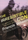 The Irresistible Con: The Bizarre Life of a Fraudulent Genius