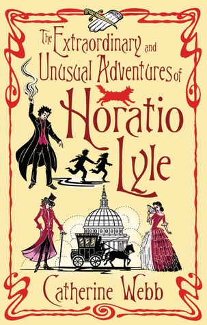 The Extraordinary and Unusual Adventures of Horatio Lyle by Catherine Webb