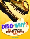 Dino-Why?: The Dinosaur Question and Answer Book