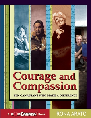 Courage and Compassion: Ten Canadians Who Made A Difference