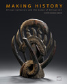 Making History: African Collectors and the Canon of African Art ( The Fermi Akinsanya African Art Collection)