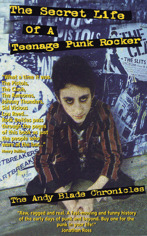 The Secret Life of a Teenage Punk Rocker by Andy Blade