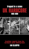 Trapped in a Scene: UK Hardcore 1985�1989: Frontline Reports from the Hardcore Punk Underground