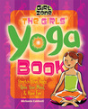 The Girls' Yoga Book: Stretch Your Body, Open Your Mind, and Have Fun!