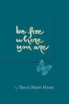 Be Free Where You Are by Thich Nhat Hanh