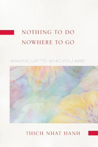 Nothing to Do, Nowhere to Go by Thích Nhất Hạnh