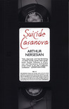 Suicide Casanova by Arthur Nersesian