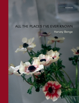All the Places I've Ever Known by Harvey Benge