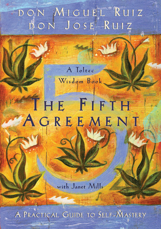 The Fifth Agreement: A Practical Guide to Self-Mastery - Miguel Ruiz, José Luis Ruiz