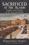 Sacrificed at the Alamo: Tragedy and Triumph in the Texas Revolution