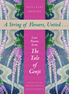 A String of Flowers, Untied . . .: Love Poems from The Tale of Genji