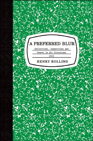A Preferred Blur by Henry Rollins