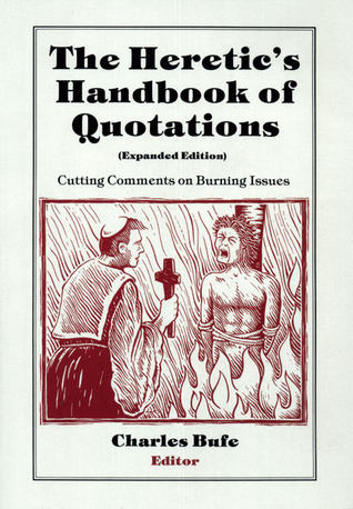 The Heretic's Handbook of Quotations by Charles Bufe