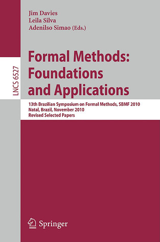 Formal Methods: Foundations and Applications: 13th Brazilian Symposium on Formal Methods, SBMF 2010, Natal, Brazil, November 8-11, 2010, Revised Selected Papers