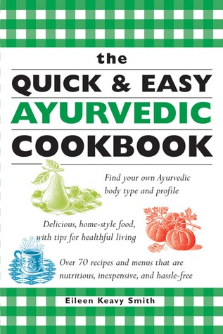 The Quick & Easy Ayurvedic Cookbook by Eileen Keavy Smith