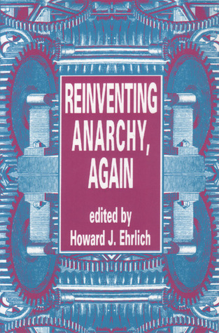Reinventing Anarchy, Again by Howard J. Ehrlich