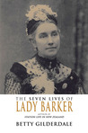 The Seven Lives of Lady Barker: Author of Station Life in New Zealand