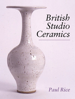 British Studio Ceramics by Paul Rice