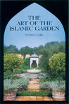 The Art of the Islamic Garden by Emma Chichester Clark