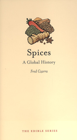Spices: A Global History The Edible Series